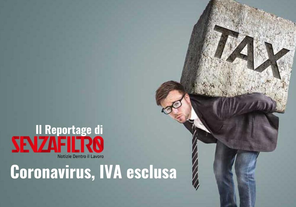 La copertina del reportage sulle partite Iva di Senza Filtro: Coronavirus, Iva esclusa. Nell'immagine, un lavoratore schiacciato dal macigno delle tasse.}